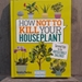 How Not To Kill Your Houseplant - 215491